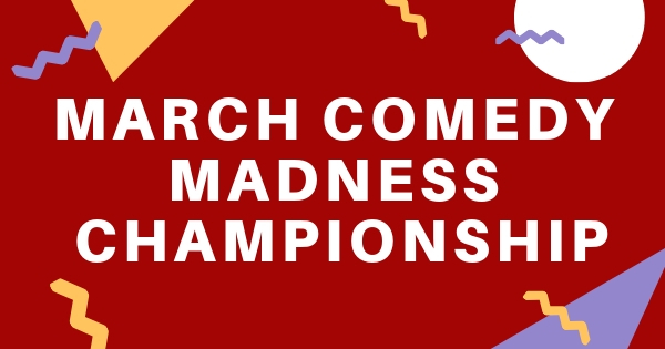 March Comedy Madness Championship